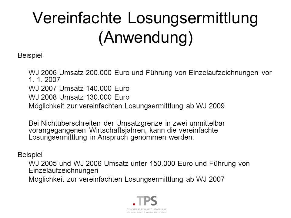 Vereinfachte Losungsermittlung (Anwendung) Beispiel WJ 2006 Umsatz 200.000 Euro und Führung von Einzelaufzeichnungen vor 1. 1. 2007 WJ 2007 Umsatz 140