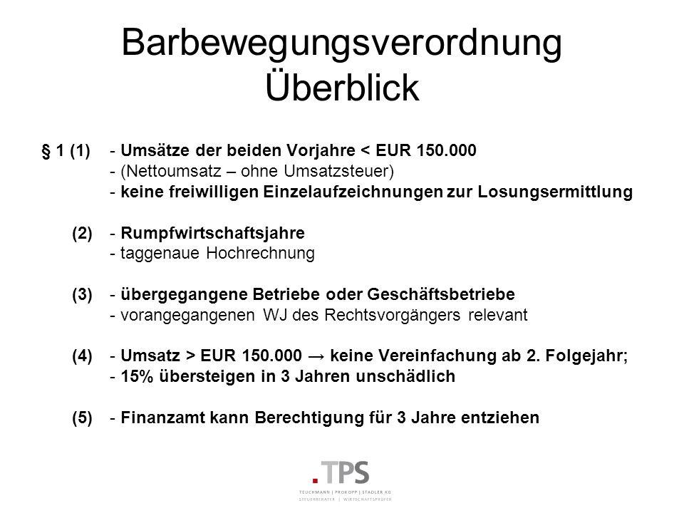 Barbewegungsverordnung Überblick § 1 (1) - Umsätze der beiden Vorjahre < EUR 150.000 - (Nettoumsatz – ohne Umsatzsteuer) - keine freiwilligen Einzelau