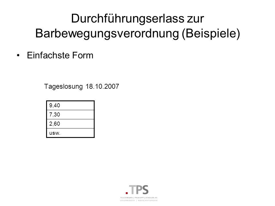 Durchführungserlass zur Barbewegungsverordnung (Beispiele) Einfachste Form Tageslosung 18.10.2007 9,40 7,30 2,60 usw.