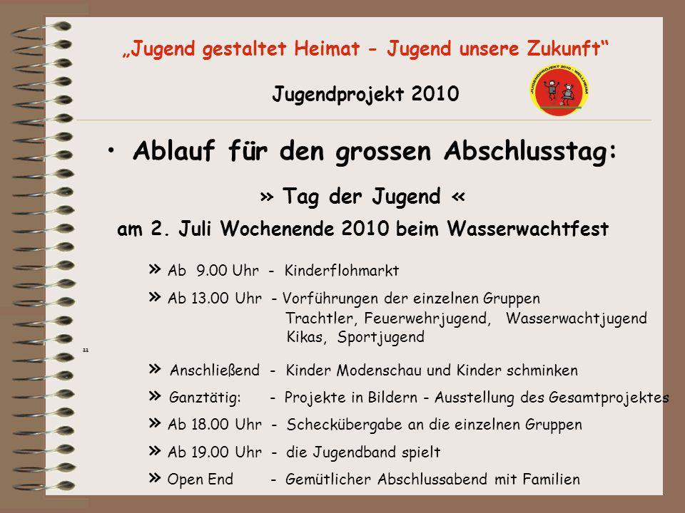 Jugend gestaltet Heimat - Jugend unsere Zukunft Jugendprojekt 2010 Ablauf für den grossen Abschlusstag: » Tag der Jugend « am 2. Juli Wochenende 2010