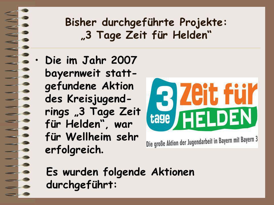 Bisher durchgeführte Projekte: 3 Tage Zeit für Helden Die im Jahr 2007 bayernweit statt- gefundene Aktion des Kreisjugend- rings 3 Tage Zeit für Helde
