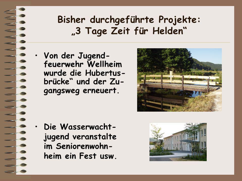 Von der Jugend- feuerwehr Wellheim wurde die Hubertus- brücke und der Zu- gangsweg erneuert. Bisher durchgeführte Projekte: 3 Tage Zeit für Helden Die