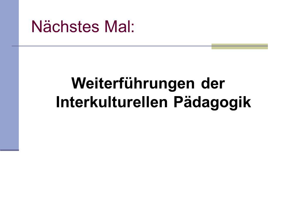 Weiterführungen der Interkulturellen Pädagogik Nächstes Mal:
