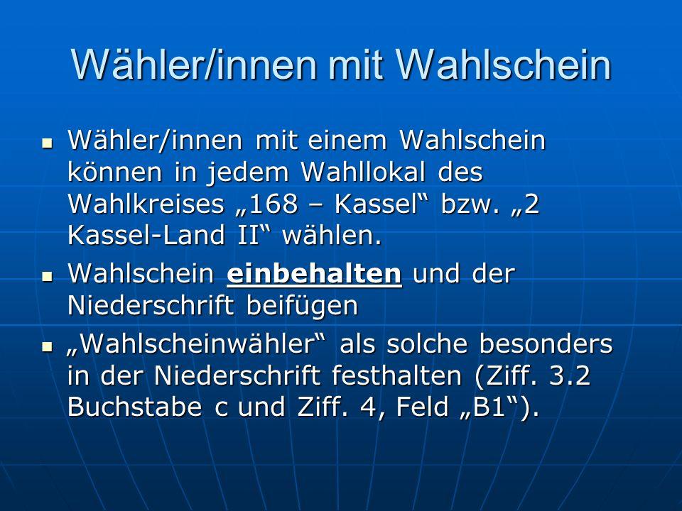 Wähler/innen mit Wahlschein Wähler/innen mit einem Wahlschein können in jedem Wahllokal des Wahlkreises 168 – Kassel bzw. 2 Kassel-Land II wählen. Wäh