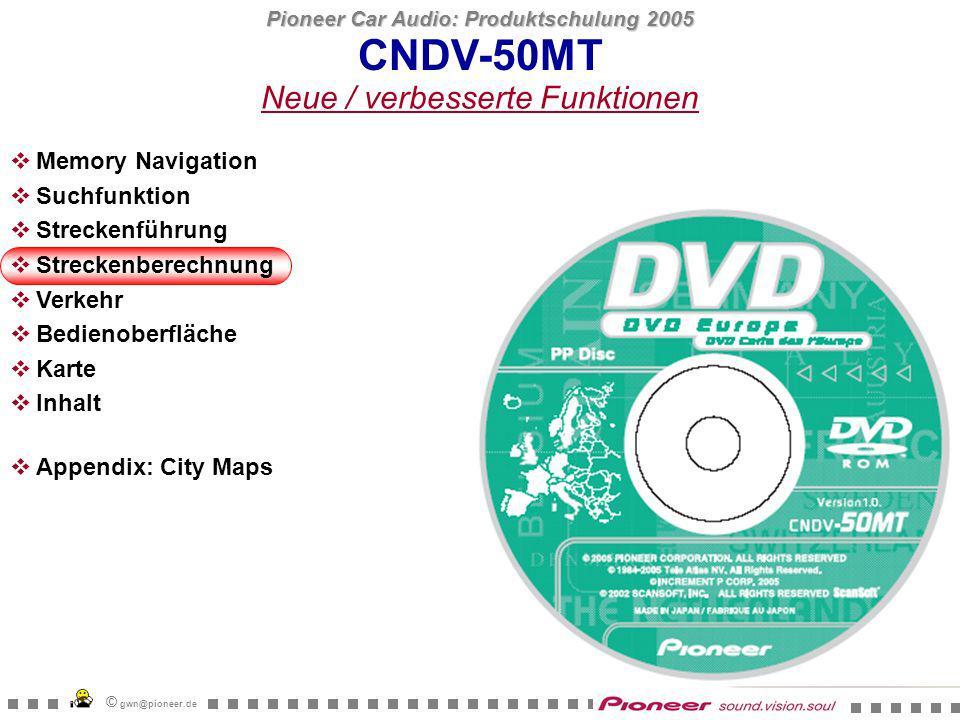 Pioneer Car Audio: Produktschulung 2005 © gwn@pioneer.de CNDV-50MT Streckenberechnung Neue Parameter für die Routenberechnung Verbesserte Routenqualität in ganz Europa Ost-West Routen in UK können berechnet werden