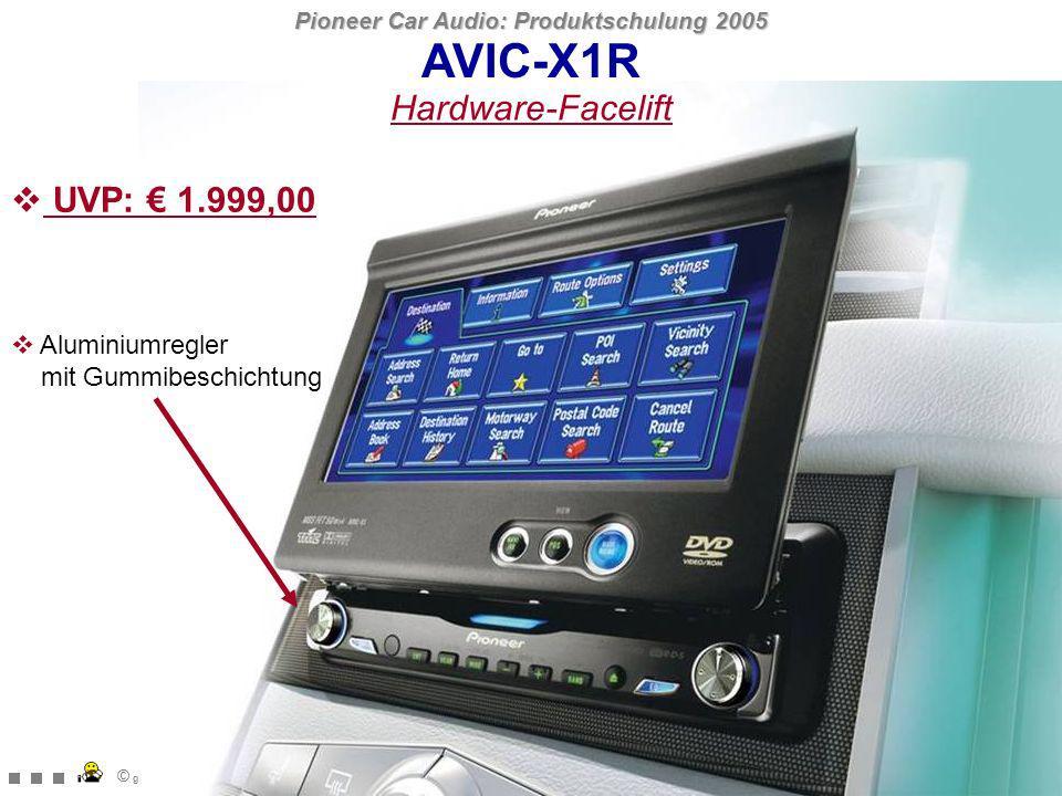 Pioneer Car Audio: Produktschulung 2005 © gwn@pioneer.de CNDV-50MT Neue / verbesserte Funktionen Europa auf einer Disc 8,3 GB Neue Funktionen nur für AVIC-X1/AVIC-X1R UVP: 279,00