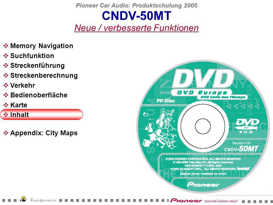Pioneer Car Audio: Produktschulung 2005 © gwn@pioneer.de CNDV-40MT Detailliert Intercity Hauptstrassen CNDV-50MT Inhalt Abdeckung Europa CNDV-40MT