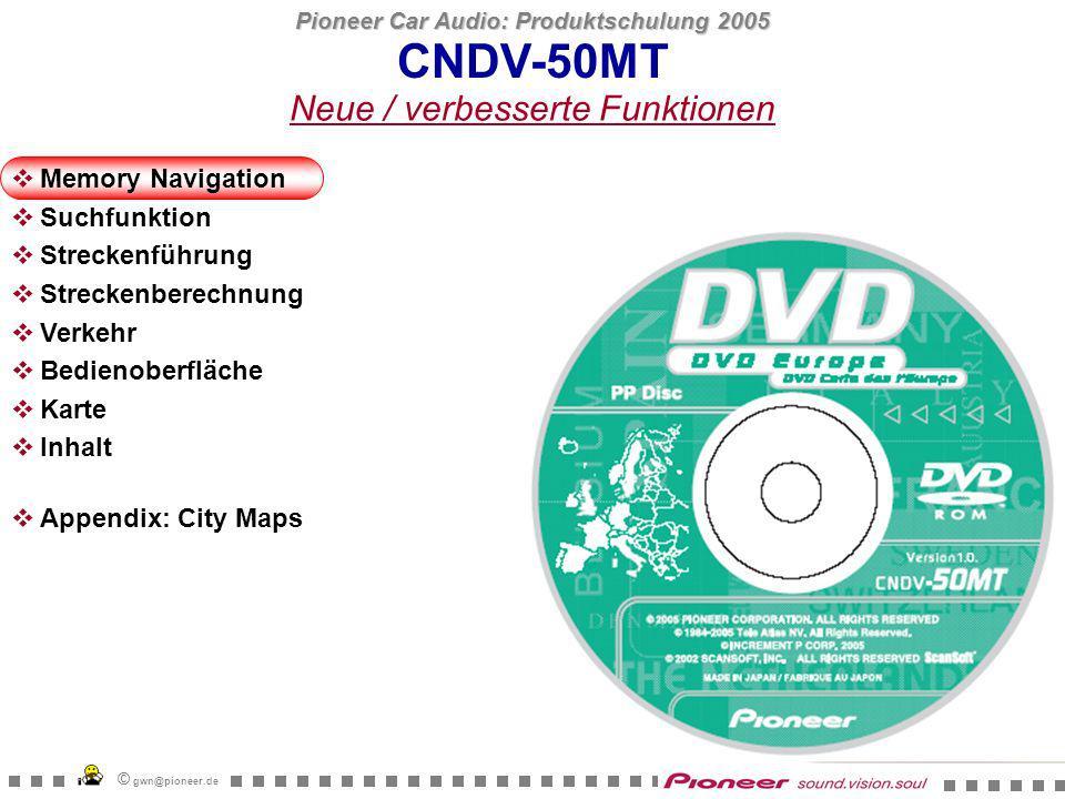 Pioneer Car Audio: Produktschulung 2005 © gwn@pioneer.de Der Nutzer gibt eine Strecke mit Rückweg ein, die dann als Speicherbereich abgelegt wird Alternativ kann der Speicherbereich weiterhin als Fläche abgelegt werden Speicherplatz: 7,5MB CNDV-50MT Speicherbereich kann als Korridor gewählt werden Memory Navigation