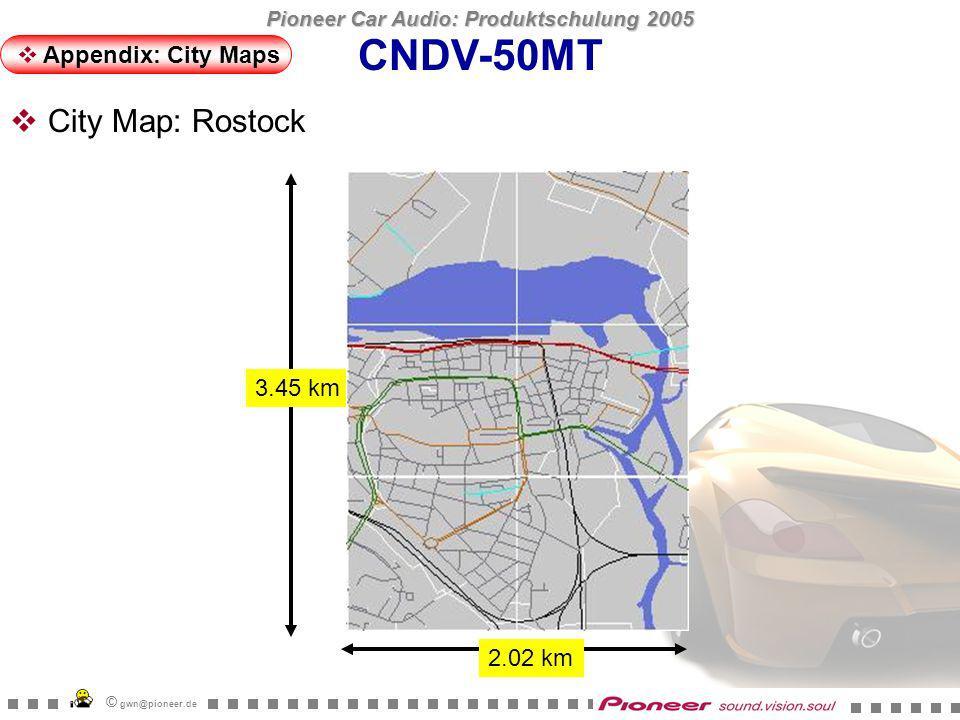 Pioneer Car Audio: Produktschulung 2005 © gwn@pioneer.de 3.45 km 3.11 km CNDV-50MT Appendix: City Maps City Map: Schwerin