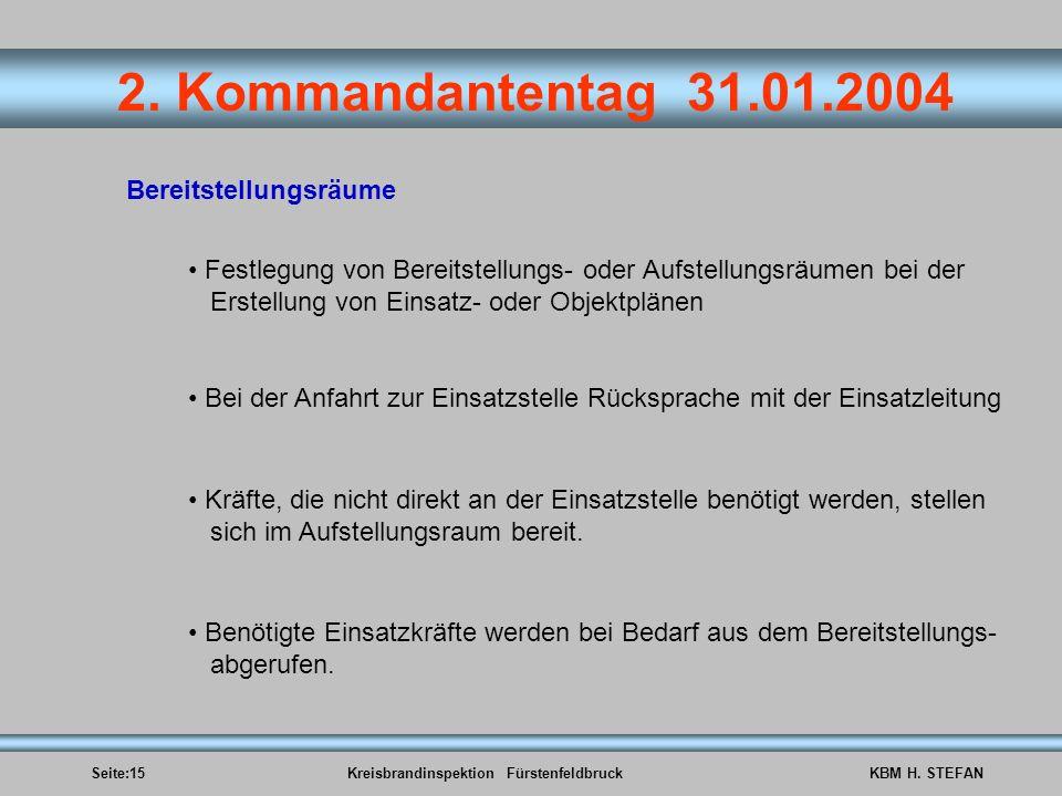 Seite:15Kreisbrandinspektion FürstenfeldbruckKBM H. STEFAN 2. Kommandantentag 31.01.2004 Bereitstellungsräume Festlegung von Bereitstellungs- oder Auf