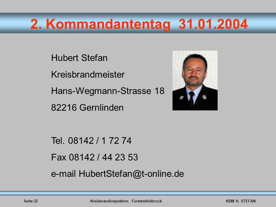 Seite:32Kreisbrandinspektion FürstenfeldbruckKBM H. STEFAN 2. Kommandantentag 31.01.2004 Hubert Stefan Kreisbrandmeister Hans-Wegmann-Strasse 18 82216