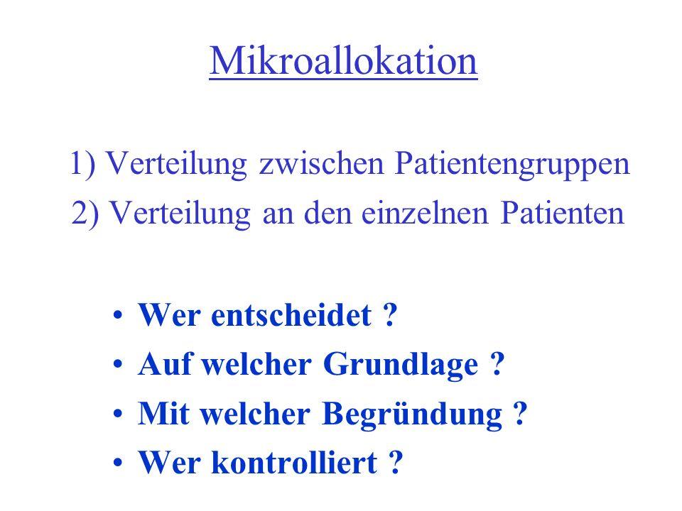 Mikroallokation 1) Verteilung zwischen Patientengruppen 2) Verteilung an den einzelnen Patienten Wer entscheidet ? Auf welcher Grundlage ? Mit welcher