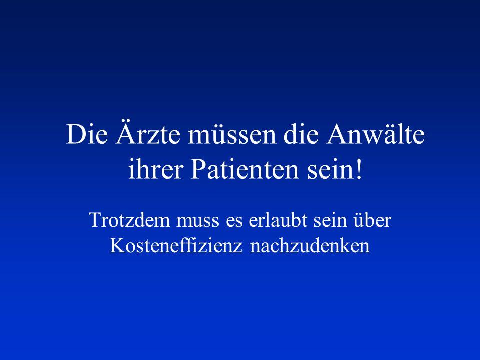 Rollenspiel im System: Gesundheit-Österreich Patientensicht –Die beste Therapie steht zur Verfügung –Alle Kosten werden getragen –Zu jeder Zeit Die Ärzte müssen diese Erwartungen für ihre Patienten vertreten Gesellschaft entscheidet über die Verteilung