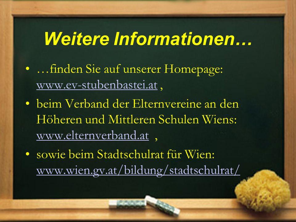 Weitere Informationen… …finden Sie auf unserer Homepage: www.ev-stubenbastei.at, www.ev-stubenbastei.at beim Verband der Elternvereine an den Höheren