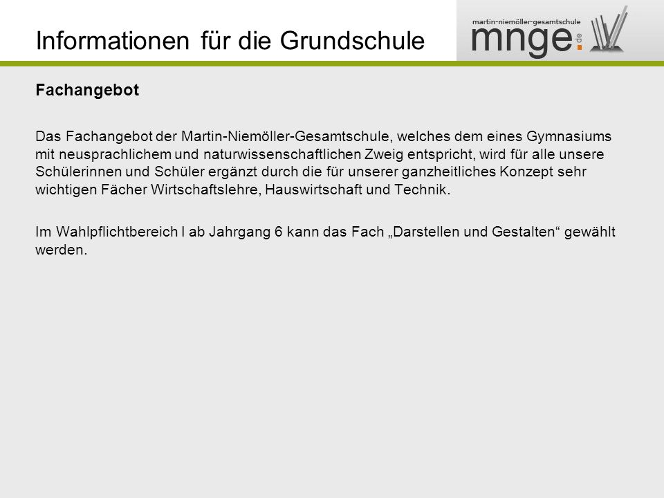 Informationen für die Grundschule Fachangebot Das Fachangebot der Martin-Niemöller-Gesamtschule, welches dem eines Gymnasiums mit neusprachlichem und