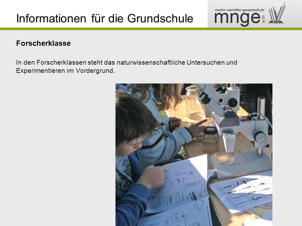 Informationen für die Grundschule Forscherklasse In den Forscherklassen steht das naturwissenschaftliche Untersuchen und Experimentieren im Vordergrun