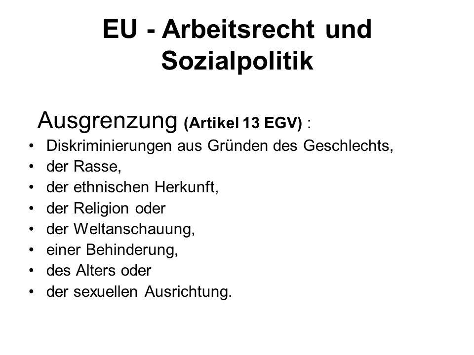 EU - Arbeitsrecht und Sozialpolitik Ausgrenzung (Artikel 13 EGV) : Diskriminierungen aus Gründen des Geschlechts, der Rasse, der ethnischen Herkunft,
