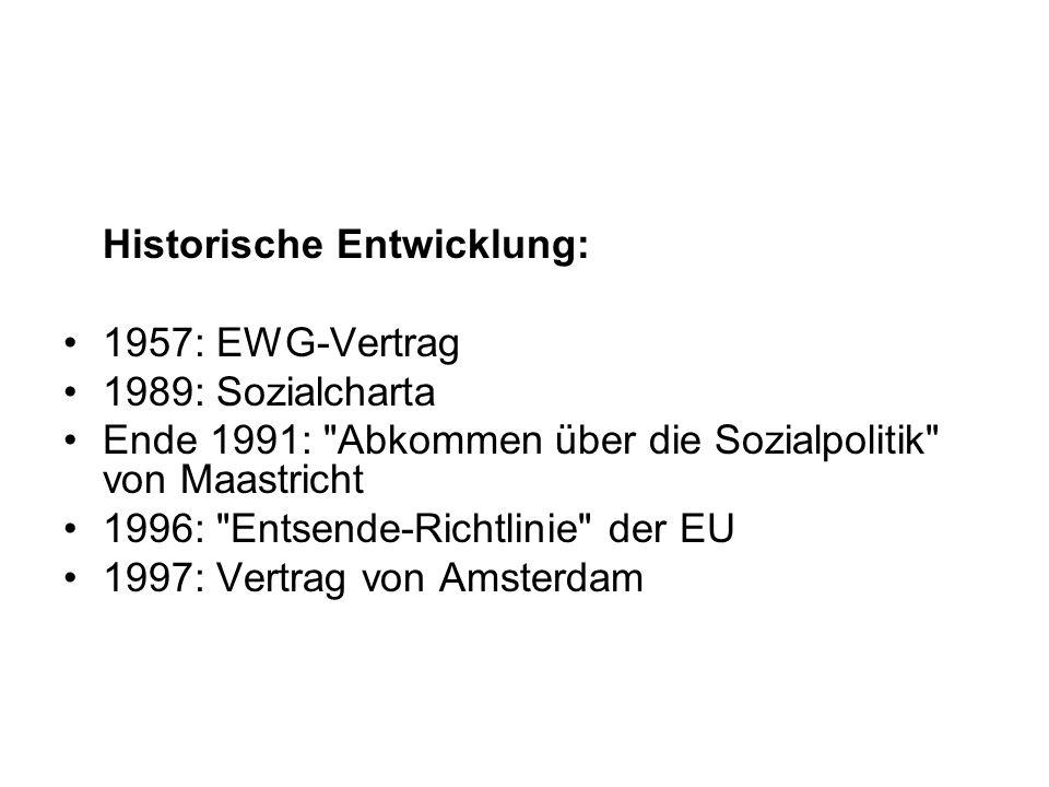 Historische Entwicklung: 1957: EWG-Vertrag 1989: Sozialcharta Ende 1991: