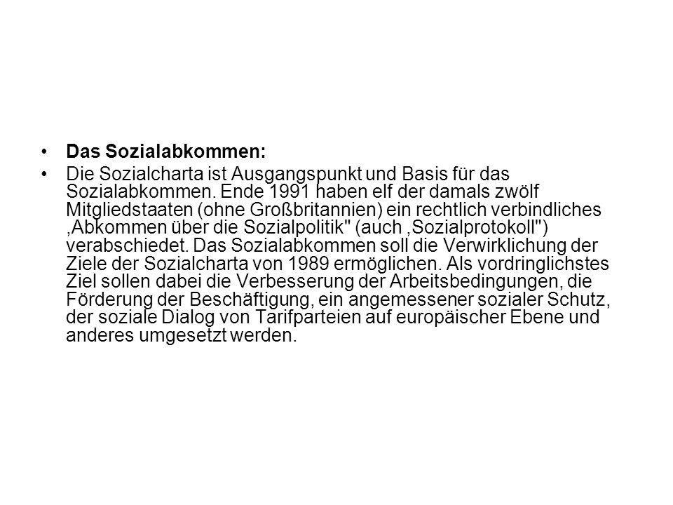 Das Sozialabkommen: Die Sozialcharta ist Ausgangspunkt und Basis für das Sozialabkommen. Ende 1991 haben elf der damals zwölf Mitgliedstaaten (ohne Gr