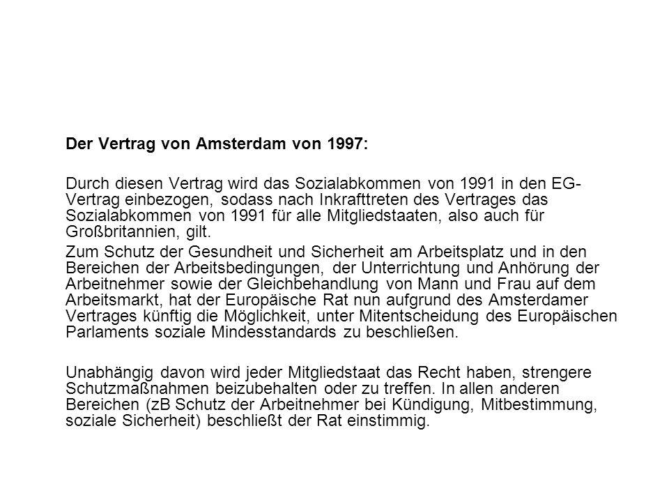 Der Vertrag von Amsterdam von 1997: Durch diesen Vertrag wird das Sozialabkommen von 1991 in den EG- Vertrag einbezogen, sodass nach Inkrafttreten des