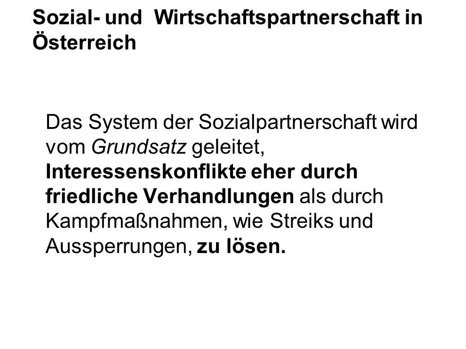 Sozial- und Wirtschaftspartnerschaft in Österreich Das System der Sozialpartnerschaft wird vom Grundsatz geleitet, Interessenskonflikte eher durch fri