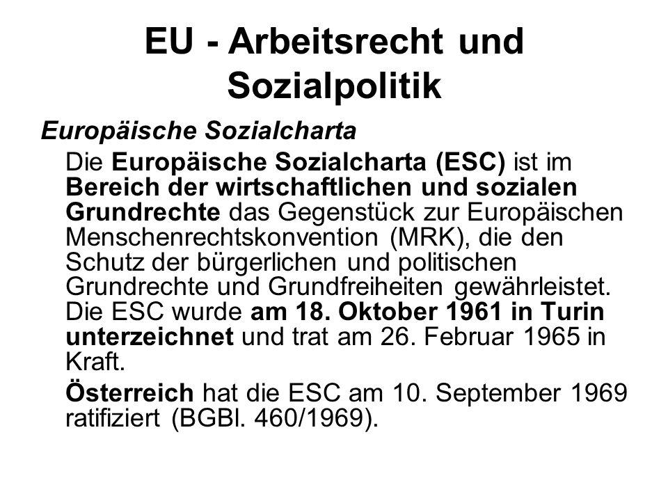 EU - Arbeitsrecht und Sozialpolitik Europäische Sozialcharta Die Europäische Sozialcharta (ESC) ist im Bereich der wirtschaftlichen und sozialen Grund