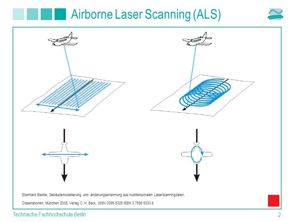 Technische Fachhochschule Berlin 2 Airborne Laser Scanning (ALS) Eberhard Steinle, Gebäudemodellierung und -änderungserkennung aus multitemporalen Las