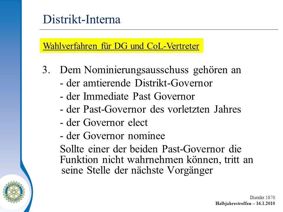 Distrikt 1870 Halbjahrestreffen – 16.1.2010 3.Dem Nominierungsausschuss gehören an - der amtierende Distrikt-Governor - der Immediate Past Governor -
