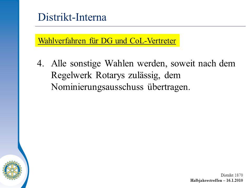 Distrikt 1870 Halbjahrestreffen – 16.1.2010 4.Alle sonstige Wahlen werden, soweit nach dem Regelwerk Rotarys zulässig, dem Nominierungsausschuss übertragen.