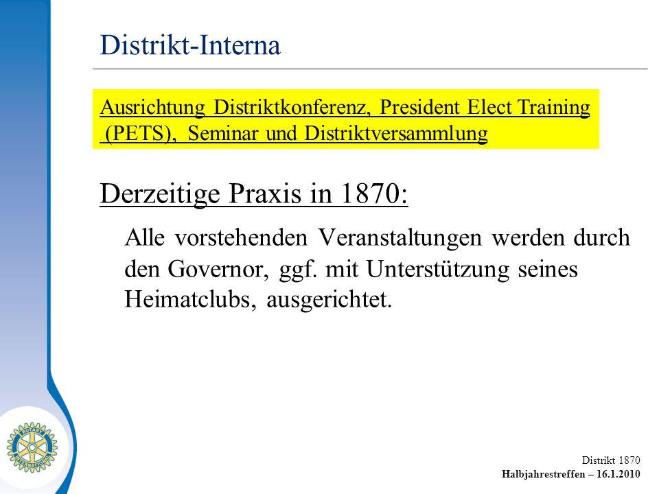 Distrikt 1870 Halbjahrestreffen – 16.1.2010 Derzeitige Praxis in 1870: Alle vorstehenden Veranstaltungen werden durch den Governor, ggf. mit Unterstüt