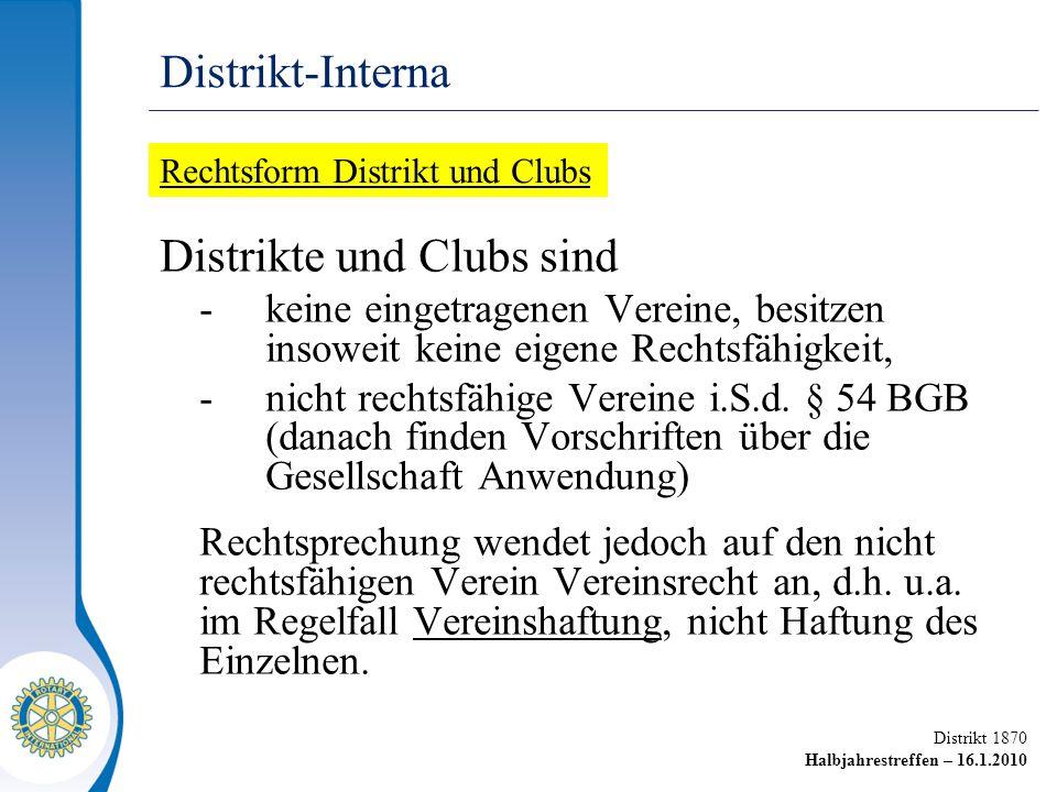 Distrikt 1870 Halbjahrestreffen – 16.1.2010 Distrikte und Clubs sind -keine eingetragenen Vereine, besitzen insoweit keine eigene Rechtsfähigkeit, -nicht rechtsfähige Vereine i.S.d.