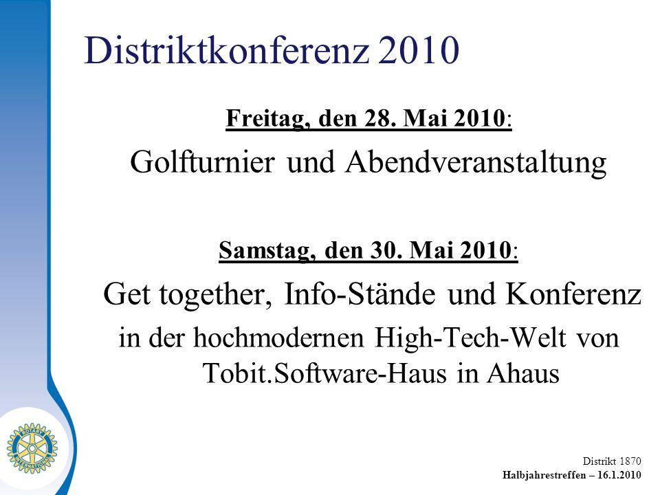 Distrikt 1870 Halbjahrestreffen – 16.1.2010 Distriktkonferenz 2010 Freitag, den 28.
