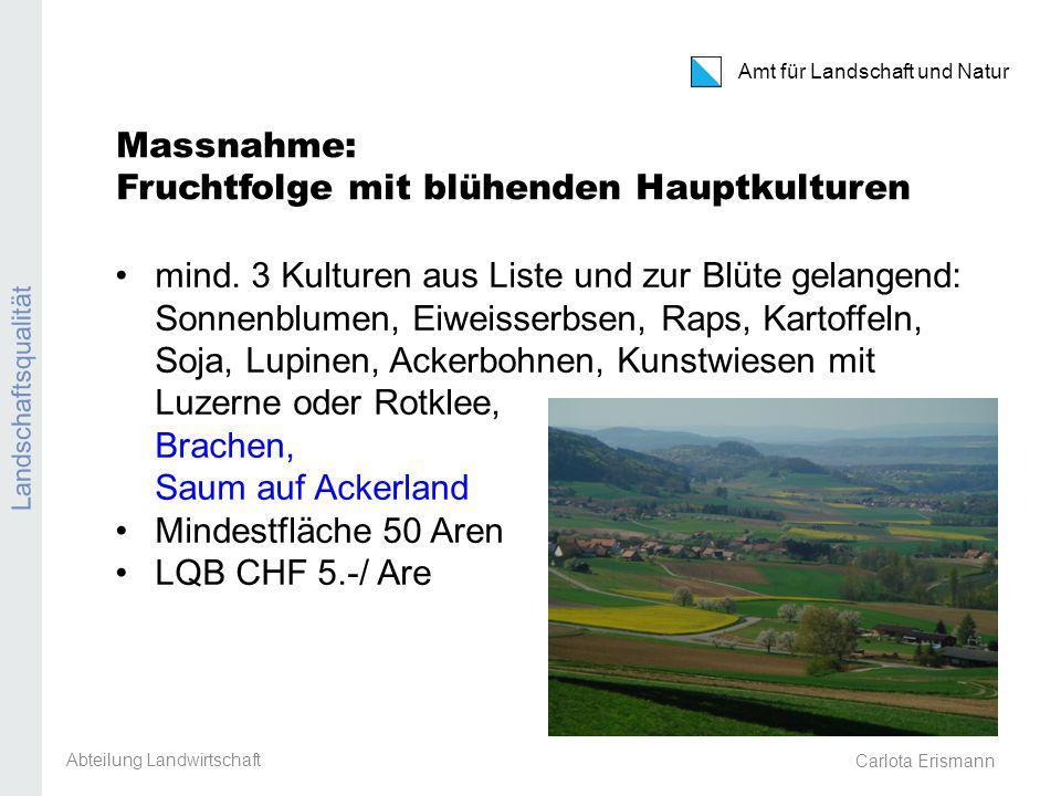 Carlota Erismann Amt für Landschaft und Natur Landschaftsqualität Massnahme: Fruchtfolge mit blühenden Hauptkulturen mind.