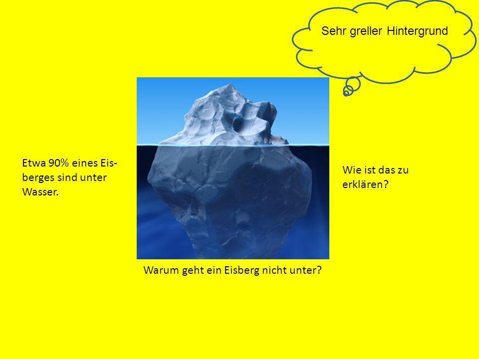 Etwa 90% eines Eis- berges sind unter Wasser. Wie ist das zu erklären? Warum geht ein Eisberg nicht unter? Sehr greller Hintergrund