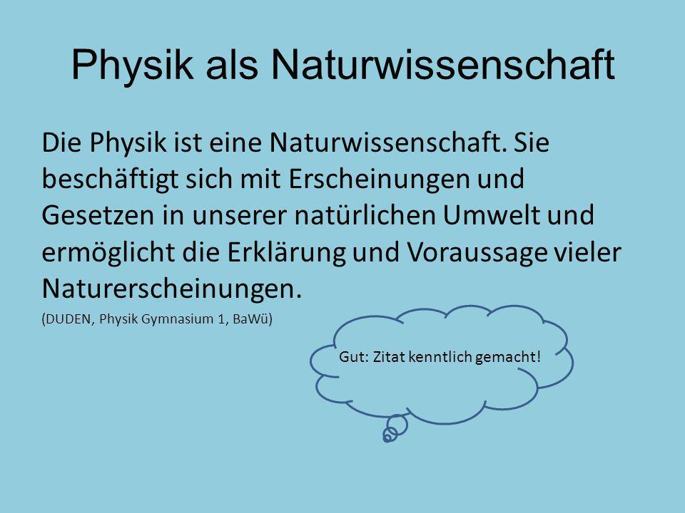 Physik als Naturwissenschaft Die Physik ist eine Naturwissenschaft. Sie beschäftigt sich mit Erscheinungen und Gesetzen in unserer natürlichen Umwelt