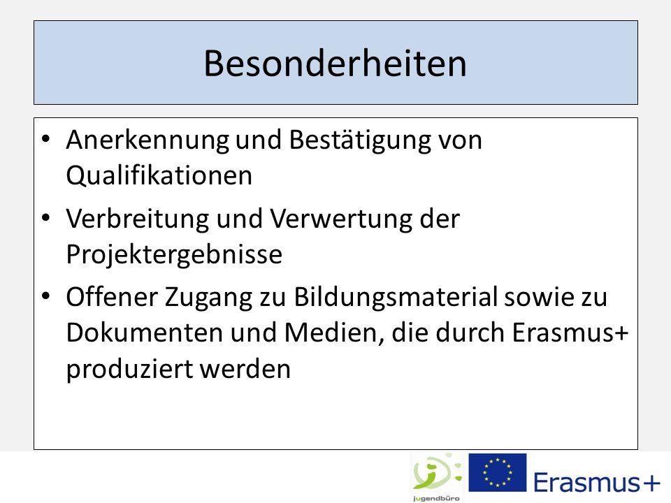 Besonderheiten Anerkennung und Bestätigung von Qualifikationen Verbreitung und Verwertung der Projektergebnisse Offener Zugang zu Bildungsmaterial sowie zu Dokumenten und Medien, die durch Erasmus+ produziert werden