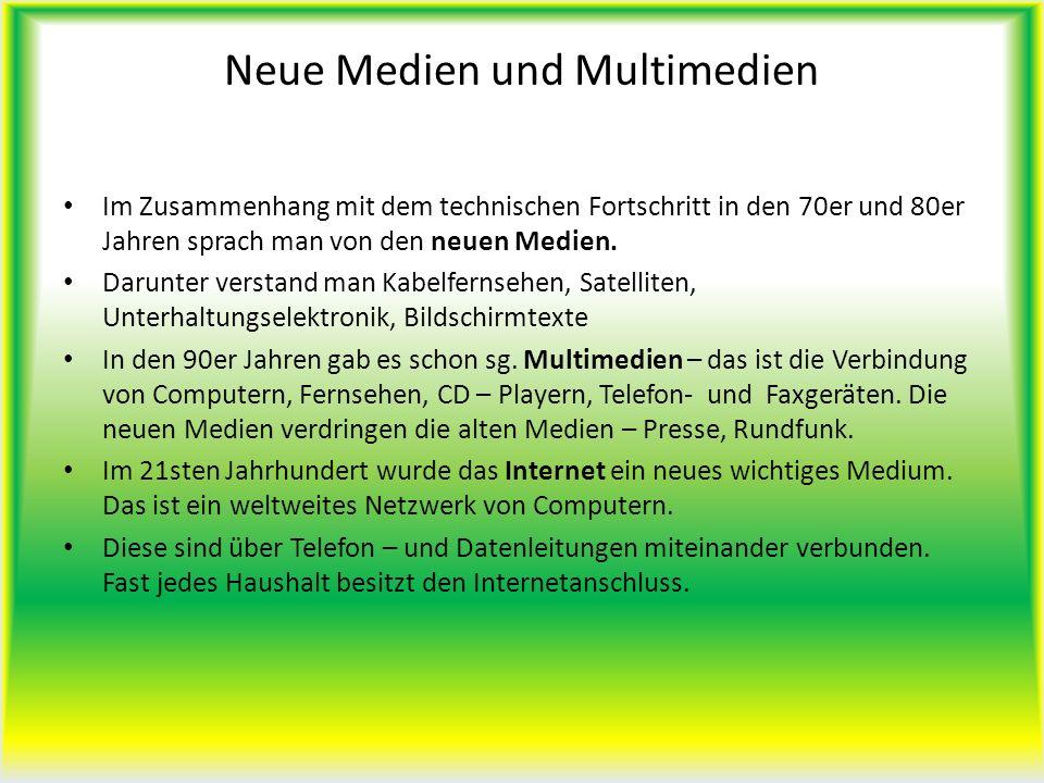 Neue Medien und Multimedien Im Zusammenhang mit dem technischen Fortschritt in den 70er und 80er Jahren sprach man von den neuen Medien. Darunter vers
