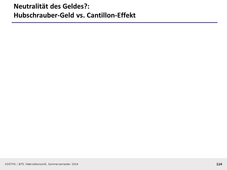 KOOTHS | BiTS: Makroökonomik, Sommersemester 2014 114 Neutralität des Geldes?: Hubschrauber-Geld vs. Cantillon-Effekt