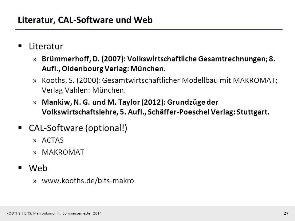 KOOTHS | BiTS: Makroökonomik, Sommersemester 2014 27 Literatur, CAL-Software und Web Literatur »Brümmerhoff, D. (2007): Volkswirtschaftliche Gesamtrec