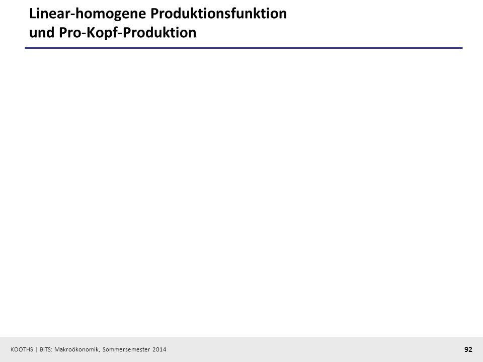 KOOTHS | BiTS: Makroökonomik, Sommersemester 2014 92 Linear-homogene Produktionsfunktion und Pro-Kopf-Produktion