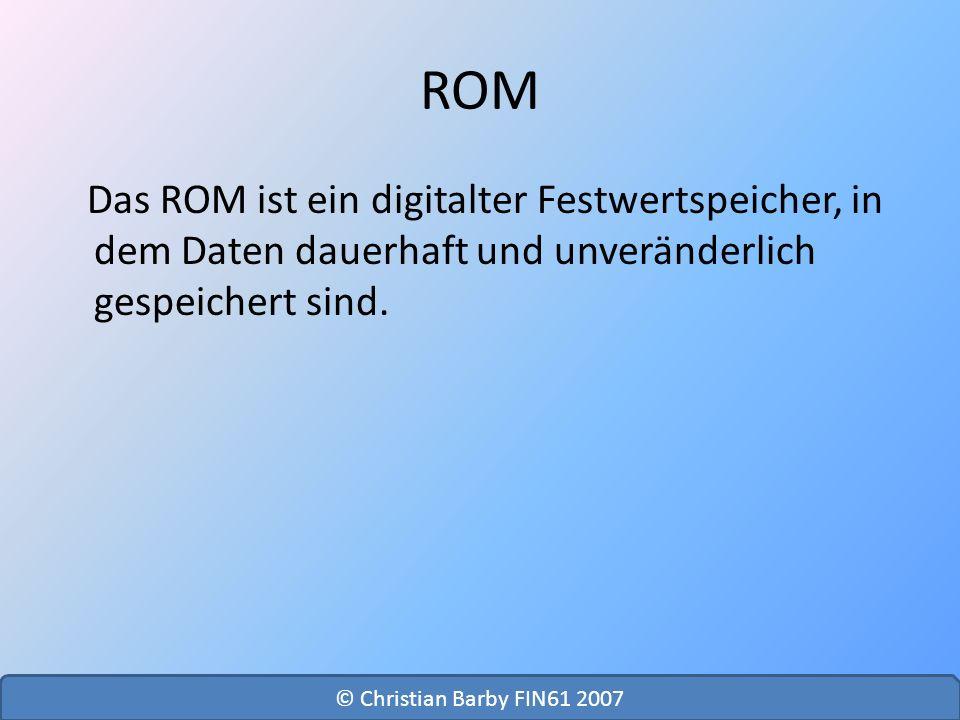 ROM Das ROM ist ein digitalter Festwertspeicher, in dem Daten dauerhaft und unveränderlich gespeichert sind. © Christian Barby FIN61 2007