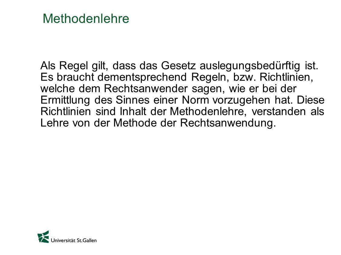 Methodenlehre Als Regel gilt, dass das Gesetz auslegungsbedürftig ist.