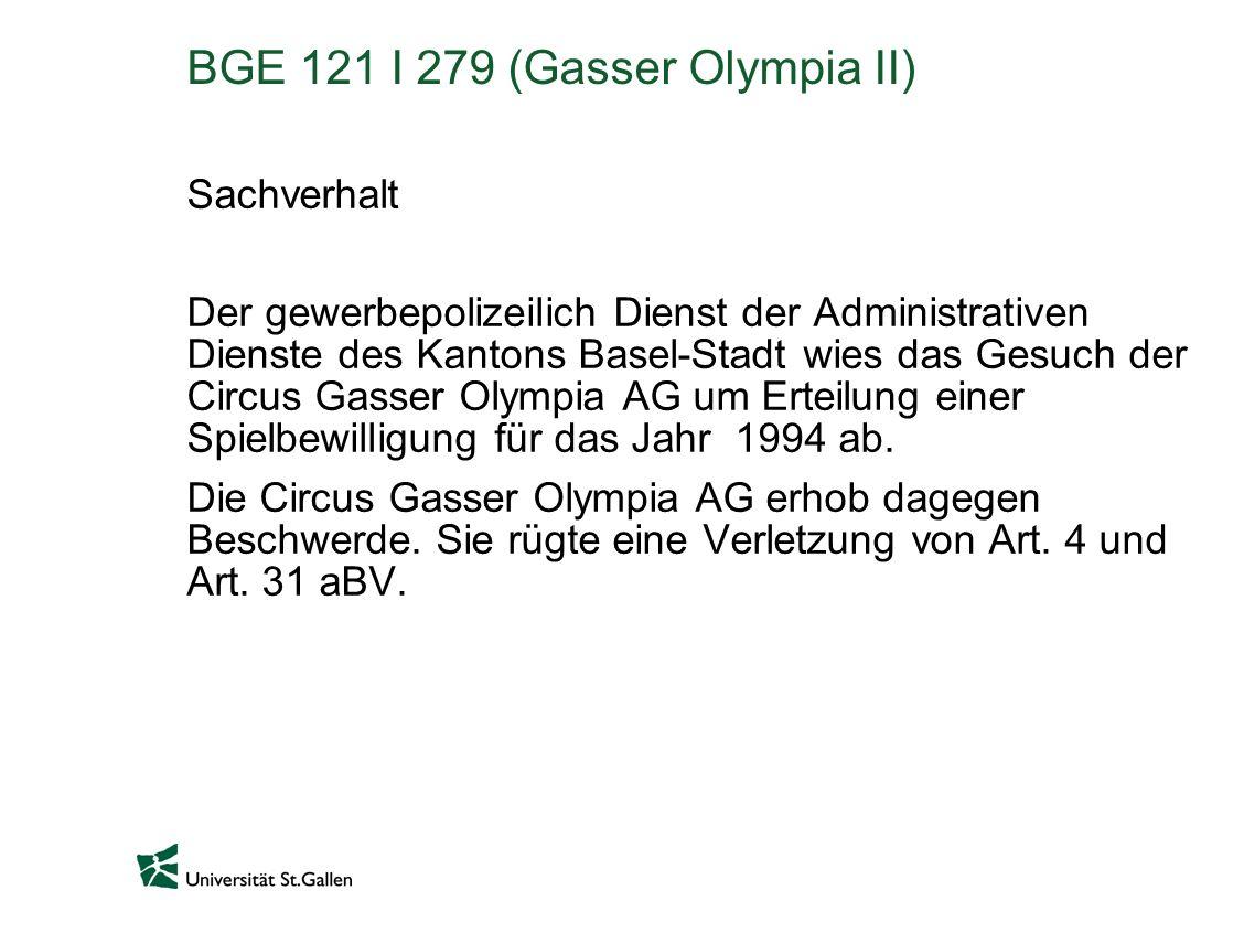BGE 121 I 279 (Gasser Olympia II) Sachverhalt Der gewerbepolizeilich Dienst der Administrativen Dienste des Kantons Basel-Stadt wies das Gesuch der Circus Gasser Olympia AG um Erteilung einer Spielbewilligung für das Jahr 1994 ab.