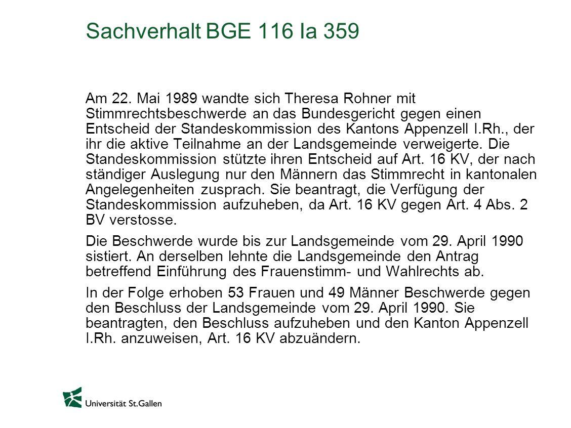 Sachverhalt BGE 116 Ia 359 Am 22. Mai 1989 wandte sich Theresa Rohner mit Stimmrechtsbeschwerde an das Bundesgericht gegen einen Entscheid der Standes