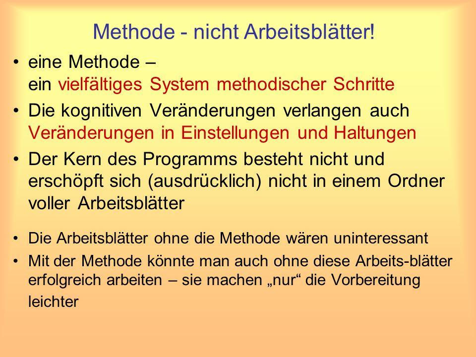 Methode - nicht Arbeitsblätter! eine Methode – ein vielfältiges System methodischer Schritte Die kognitiven Veränderungen verlangen auch Veränderungen