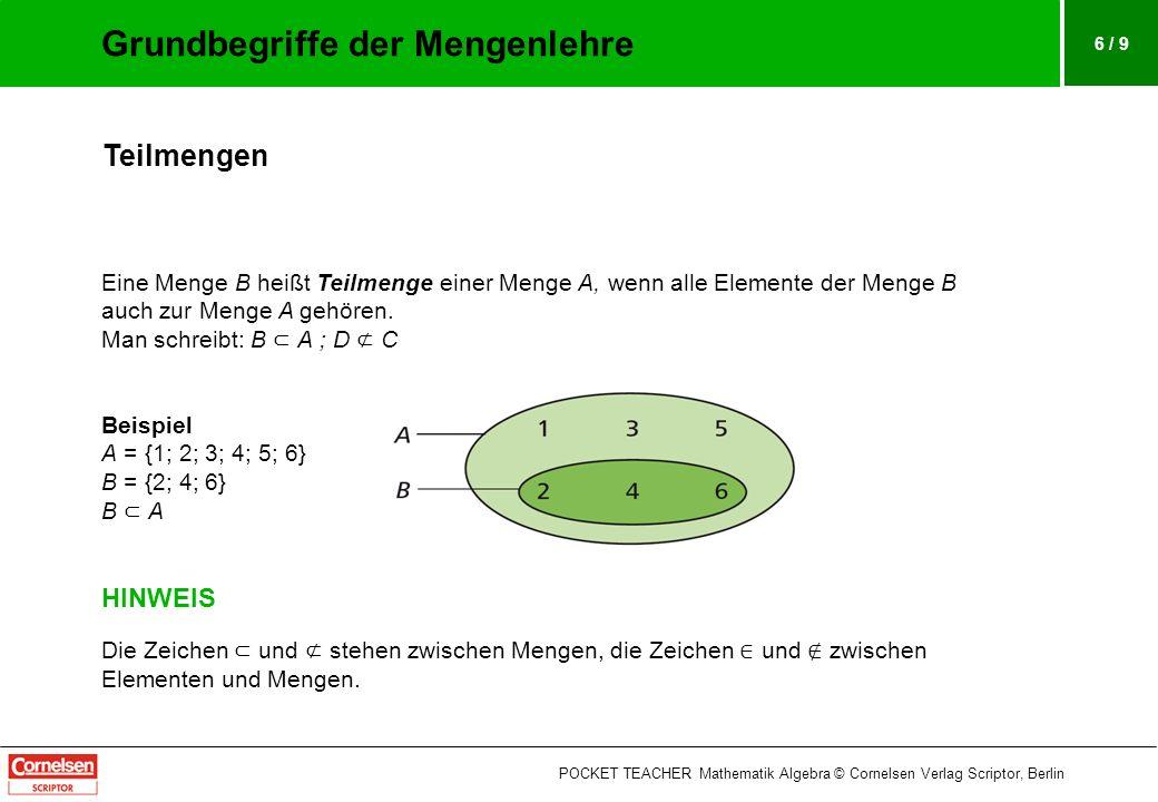 6 / 9 Teilmengen Eine Menge B heißt Teilmenge einer Menge A, wenn alle Elemente der Menge B auch zur Menge A gehören.