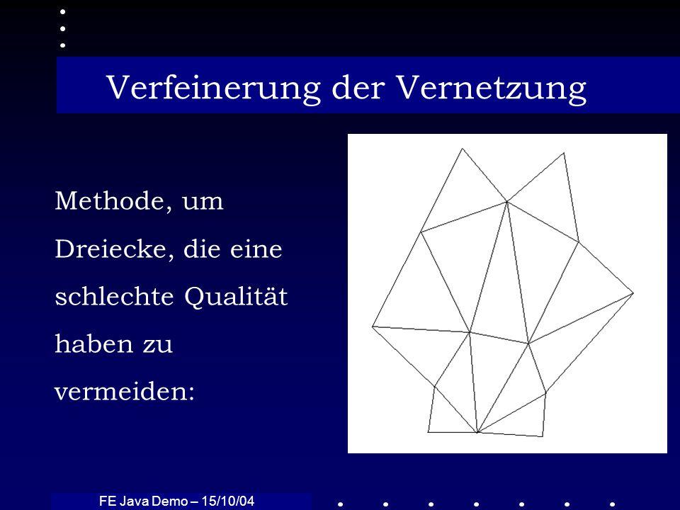FE Java Demo – 15/10/04 Verfeinerung der Vernetzung Methode, um Dreiecke, die eine schlechte Qualität haben zu vermeiden:
