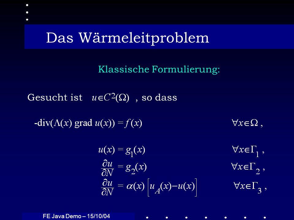 FE Java Demo – 15/10/04 Das Wärmeleitproblem Variationsformulierung: Gesucht ist, so dass gilt mit: