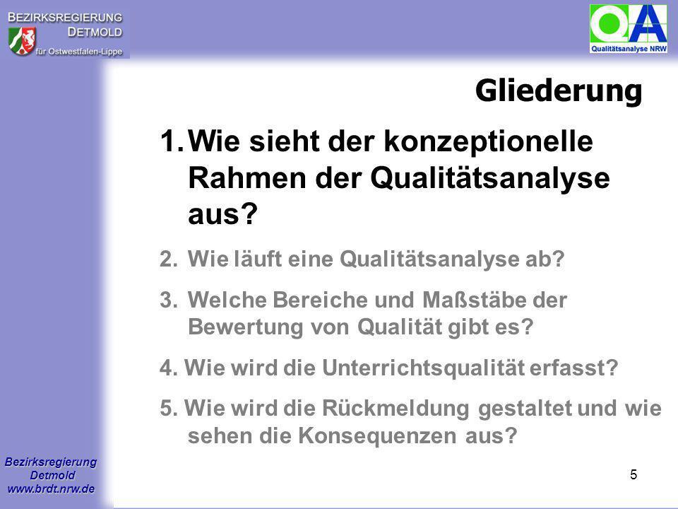Bezirksregierung Detmold www.brdt.nrw.de 15 Qualitätstableau 6 Qualitätsbereiche 28 Qualitätsaspekte 153 Kriterien Indikatoren (nur für den Bereich der Unterrichtsbeobachtung)