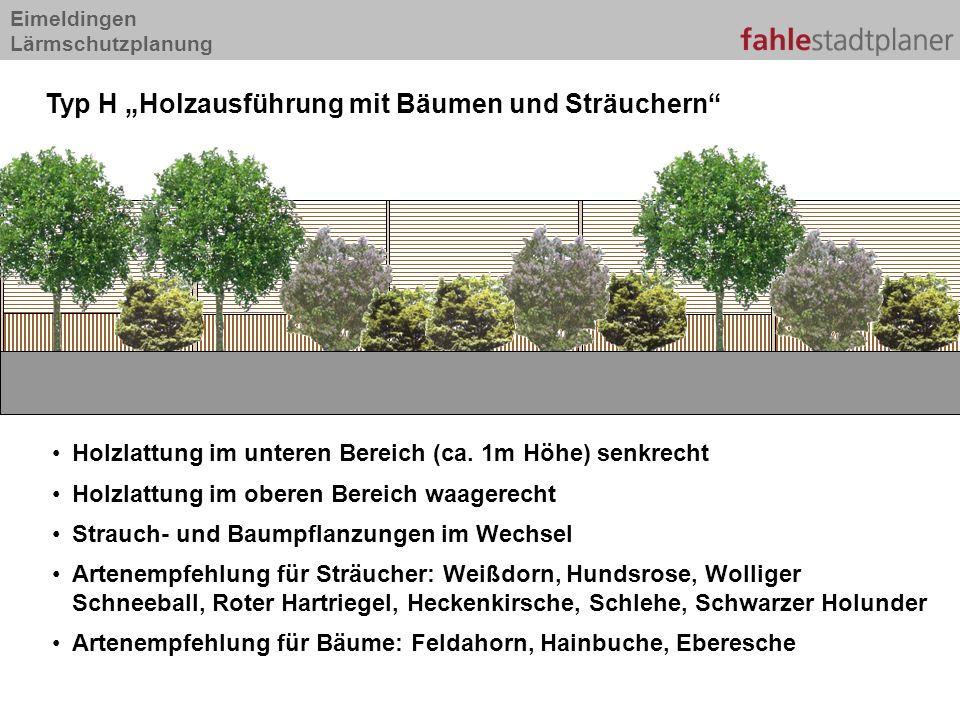 Eimeldingen Lärmschutzplanung Typ H Holzausführung mit Bäumen und Sträuchern Holzlattung im unteren Bereich (ca. 1m Höhe) senkrecht Holzlattung im obe